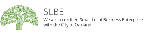 We are a certified Small Local Business Enterprise with the City of Oakland